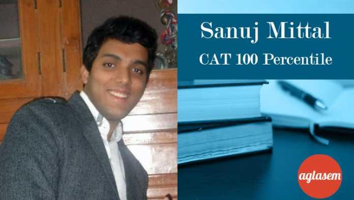 Sanuj Mittal CAT 100 Percentile Topper Interview