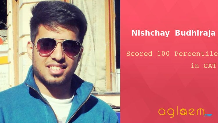 Nishchay Budhiraja CAT 100 Percentile Topper Interview Aglasem
