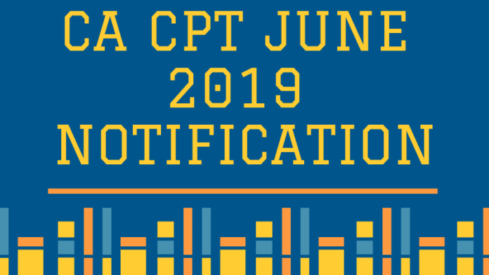 CA CPT JUNE 2019 NOTIFICATION