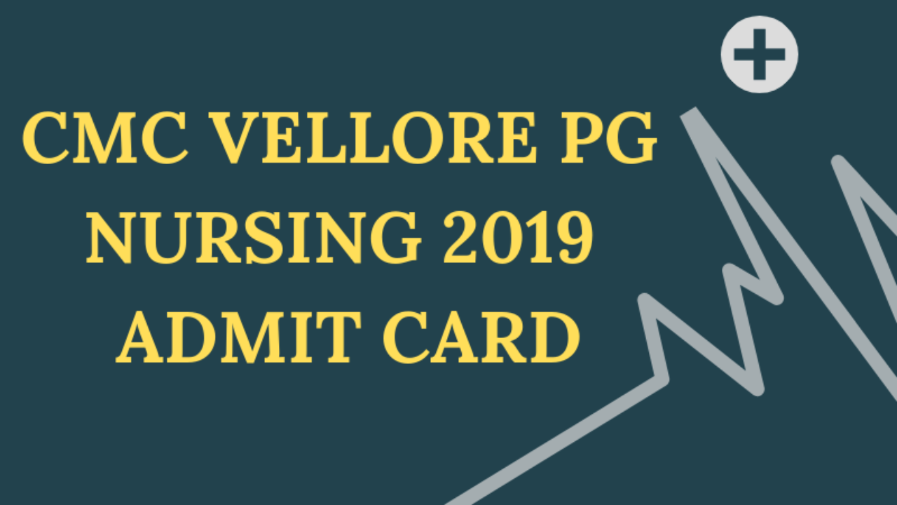 CMC Vellore PG Nursing Admit Card 2019 (Available) - Download Here