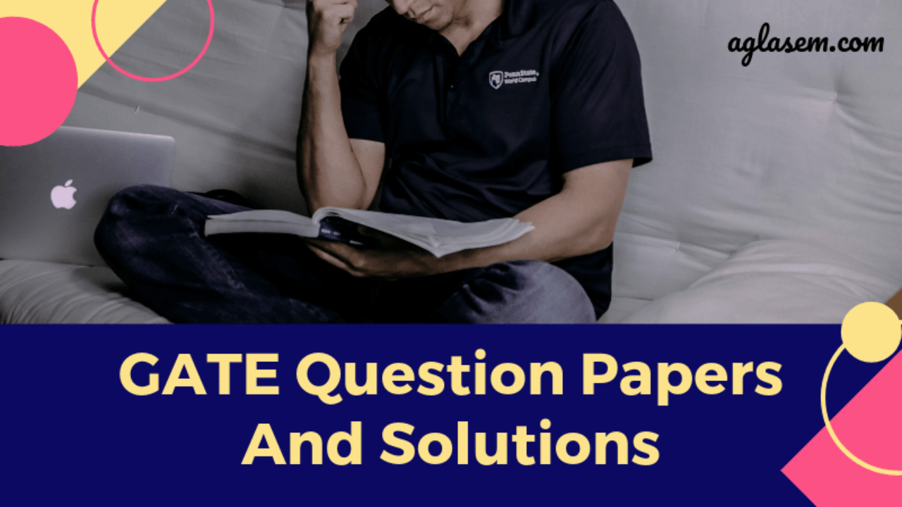GATE Previous Year Question Papers with Answers   AglaSem Admission