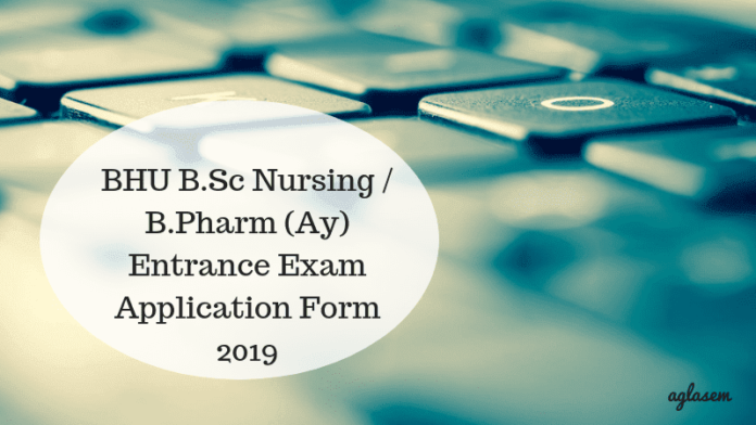 BHU B.Sc Nursing / B.Pharm (Ay) Entrance Exam Application Form 2019