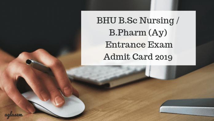 BHU B.Sc Nursing / B.Pharm (Ay) Entrance Exam Admit Card 2019