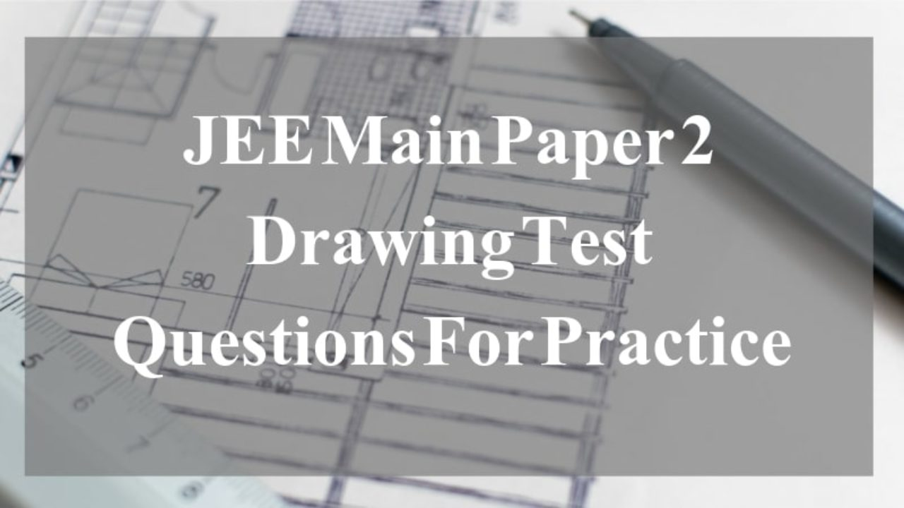 JEE Main Paper 2 Drawing Test Questions For Practice - Get Here