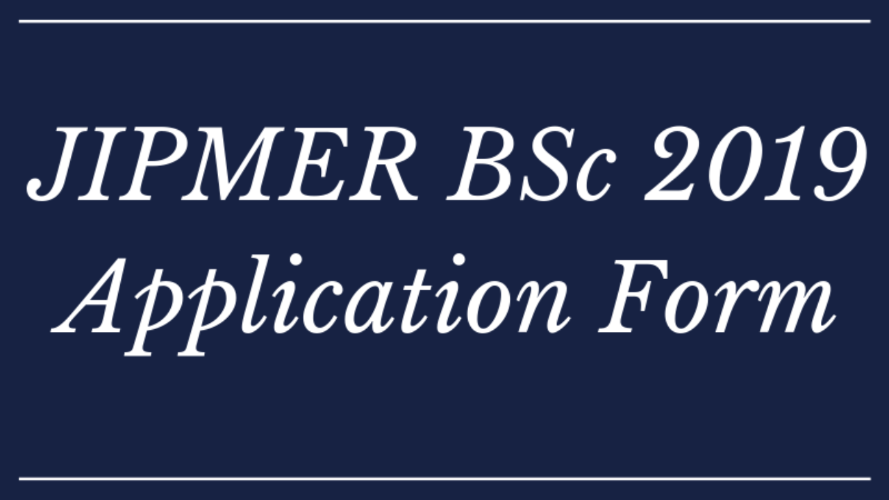 JIPMER BSc 2019 Application Form (Released!) : Fees, Date, How to