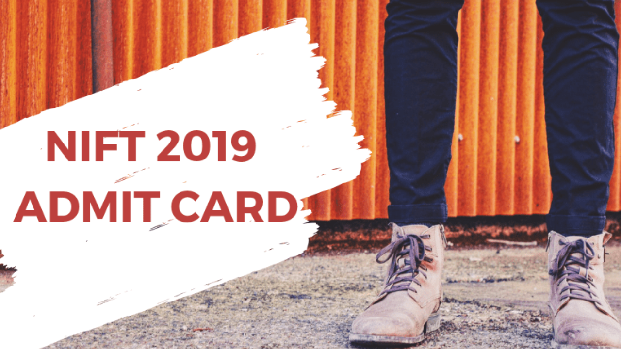 NIFT 2019 Admit Card (Released) - Download Call Letter for Situation