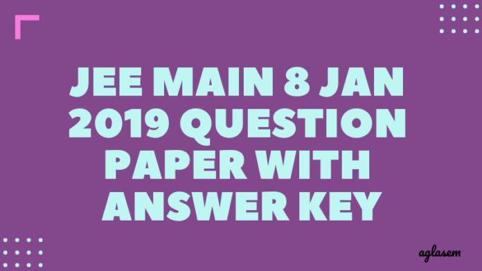 JEE Main 8 Jan 2019 Question Paper With Answer Key