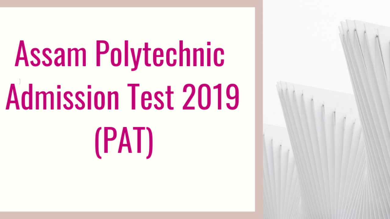 Assam Polytechnic 2019 - Counselling, Result of Assam PAT 2019